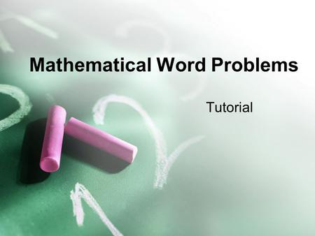 Mathematical Word Problems Tutorial. Mathematical Word Problems The key to word problems is to read the question thoroughly and slowly. Don't be overwhelmed.