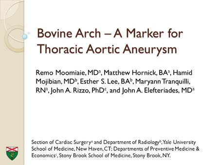 Bovine Arch – A Marker for Thoracic Aortic Aneurysm Remo Moomiaie, MD a, Matthew Hornick, BA a, Hamid Mojibian, MD b, Esther S. Lee, BA b, Maryann Tranquilli,