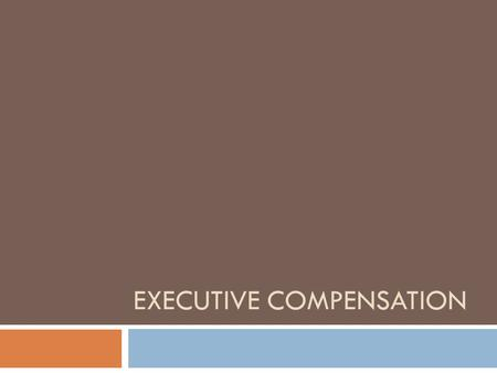 EXECUTIVE COMPENSATION. Class Announcements  Assignment #8 due March 17 th (today); available on- line  Assignment #9 due March 24 th ; available on-line.