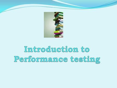 Agenda Functional and Performance testing Why Performance Definitions Performance Testing Tools HP LoadRunner Features and Advantages Components Testing.