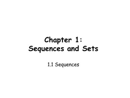 Chapter 1: Sequences and Sets 1.1 Sequences. Sequences What number comes next? 1, 2, 3, 4, 5, ____ 2, 6, 10, 14, 18, ____ 1, 2, 4, 8, 16, ____ 6 22 32.