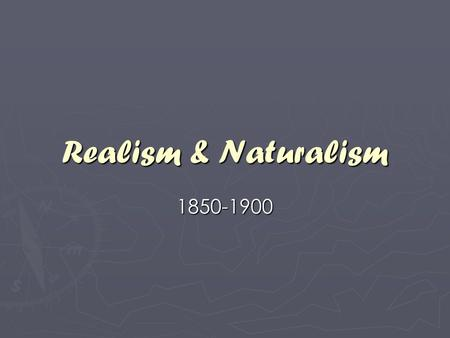 Realism & Naturalism 1850-1900. The Rise of Realism ► The Civil War and postwar period ► Response to the war ► Romantics (Poe, Hawthorne, and Melville)