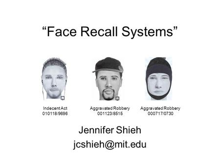 """Face Recall Systems"" Jennifer Shieh Indecent Act 010118/9696 Aggravated Robbery 001123/8515 Aggravated Robbery 000717/0730."