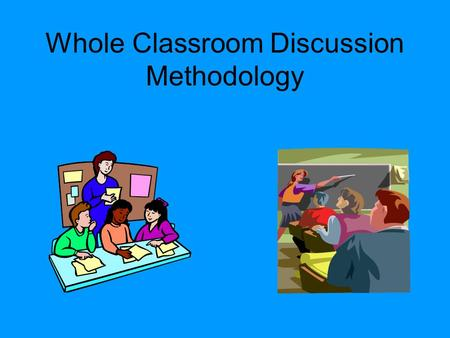 Whole Classroom Discussion Methodology What is it? It is a cooperative learning methodology focused on achieving full classroom participation. Classroom.