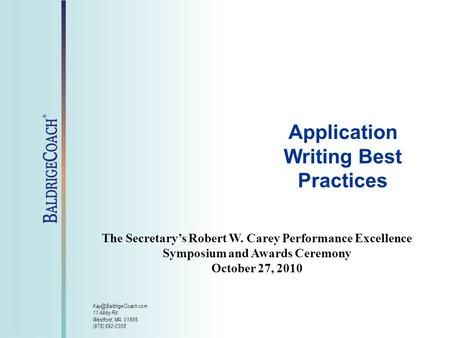 Application Writing Best Practices 11 Abby Rd. Westford, MA 01886 (978) 692-0308 The Secretary's Robert W. Carey Performance Excellence.