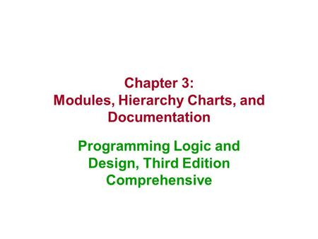 Chapter 3: Modules, Hierarchy Charts, and Documentation Programming Logic and Design, Third Edition Comprehensive.