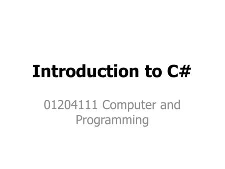 Introduction to C# 01204111 Computer and Programming.