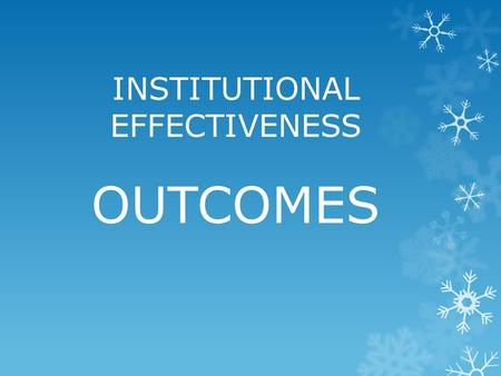 INSTITUTIONAL EFFECTIVENESS OUTCOMES. Outcomes ƒ Outcomes are more detailed and specific statements derived from the goals. ƒ These are specifically about.