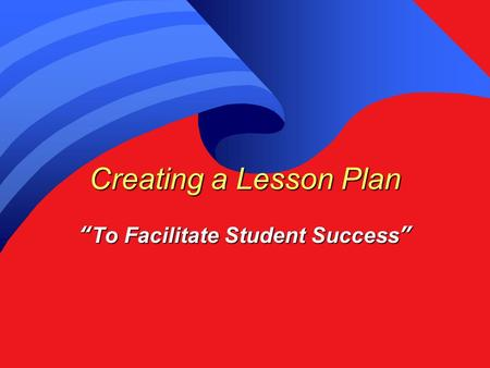 "Creating a Lesson Plan ""To Facilitate Student Success"""