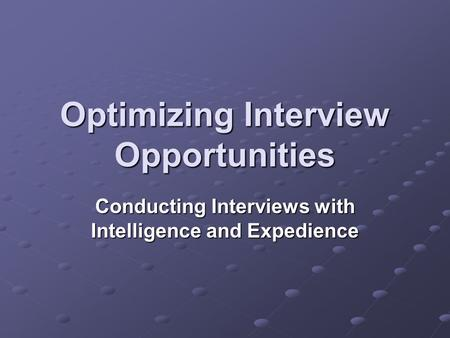 Optimizing Interview Opportunities Conducting Interviews with Intelligence and Expedience.