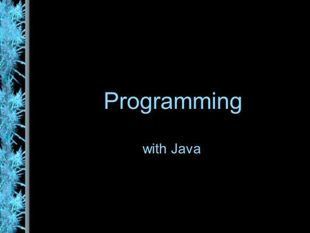 Programming with Java. Problem Solving The purpose of writing a program is to solve a problem The general steps in problem solving are: –Understand the.