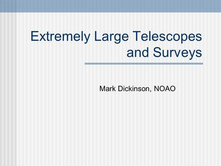 Extremely Large Telescopes and Surveys Mark Dickinson, NOAO.