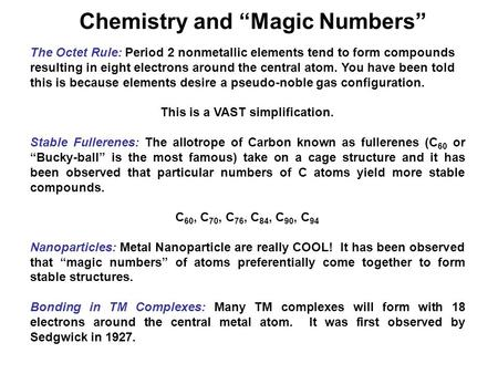 "Chemistry and ""Magic Numbers"" The Octet Rule: Period 2 nonmetallic elements tend to form compounds resulting in eight electrons around the central atom."