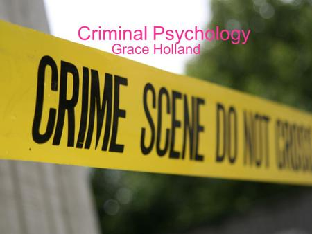 Criminal Psychology Grace Holland. A criminal psychologist is a professional that studies the behaviors and thoughts of criminals. A large part of what.