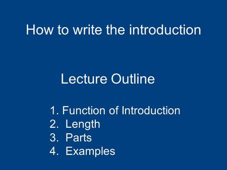 Lecture Outline 1. Function of Introduction 2. Length 3. Parts 4. Examples How to write the introduction.