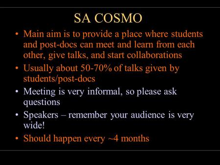 21 November 2005Bruce BassettSA COSMO SCALPEL AND SALT SA COSMO Main aim is to provide a place where students and post-docs can meet and learn from each.