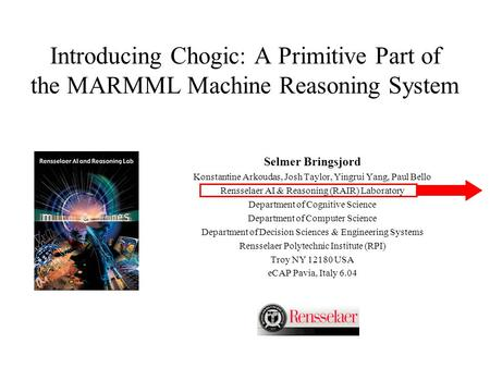 Introducing Chogic: A Primitive Part of the MARMML Machine Reasoning System Selmer Bringsjord Konstantine Arkoudas, Josh Taylor, Yingrui Yang, Paul Bello.