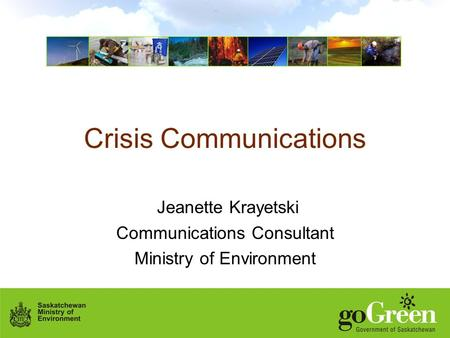Crisis Communications Jeanette Krayetski Communications Consultant Ministry of Environment.