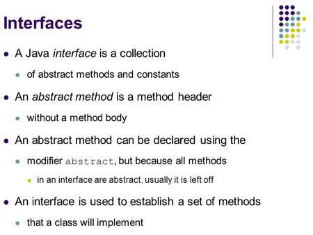 Interfaces A Java interface is a collection