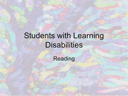 Students with Learning Disabilities Reading. Dyslexia Severe difficulty learning to read Behavioral manifestations of central nervous system deficits.
