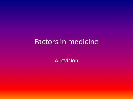 Factors in medicine A revision.