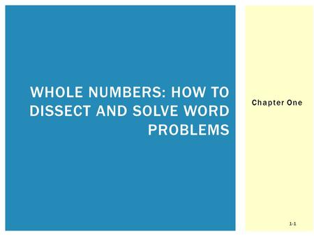 Chapter One WHOLE NUMBERS: HOW TO DISSECT AND SOLVE WORD PROBLEMS 1-1.