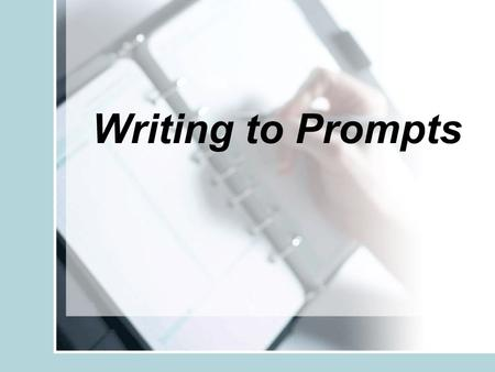 Writing to Prompts. R – Role A – Audience F – Format T – Topic S – Strong Verb.