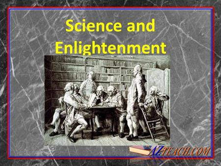 Science and Enlightenment. What were the results of Renaissance thoughts and theories.