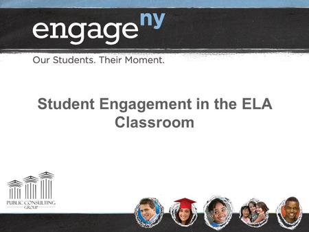 Student Engagement in the ELA Classroom. 2 Welcome Introduce yourselves: name, school, role Discuss: What do the following groups of people need to do.