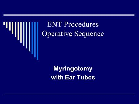 Myringotomy with Ear Tubes ENT Procedures Operative Sequence.