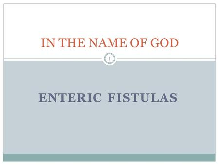 IN THE NAME OF GOD ENTERIC FISTULAS.