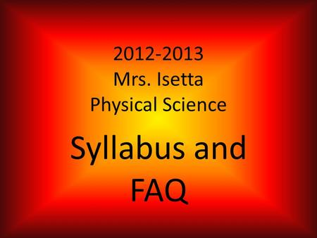 2012-2013 Mrs. Isetta Physical Science Syllabus and FAQ.