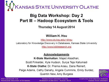 Computing & Information Sciences Kansas State University Kansas State University Olathe Workshop on Big Data – August, 2014 KSU Laboratory for Knowledge.