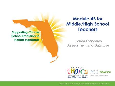 Module 4B for Middle/High School Teachers Florida Standards Assessment and Data Use.