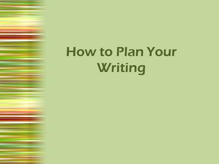 How to Plan Your Writing. T.A.P.E. It Use the T.A.P.E. method to dissect the prompt so that you are clear as to the topic, audience, purpose, and essay.