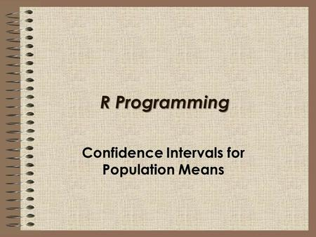 R Programming Confidence Intervals for Population Means.