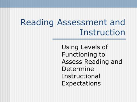 Reading Assessment and Instruction Using Levels of Functioning to Assess Reading and Determine Instructional Expectations.