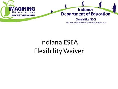 Indiana ESEA Flexibility Waiver. Background -Indiana was a part of cohort 1 -Why cohort 1? -USED Approval February 2012 -Approval through 2013-14 School.