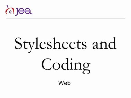 "Stylesheets and Coding Web. Cascading Style Sheets (CSS) Also referred to as ""style sheets."" CSS separates the presentation of an HTML document from the."