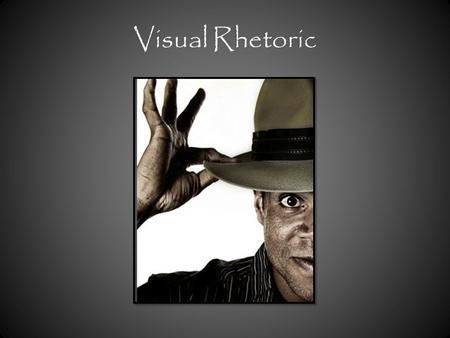 Visual Rhetoric. What is Visual Rhetoric? We use visual thinking as a major part of our cognition (thinking process) We live in a visually dominated world.