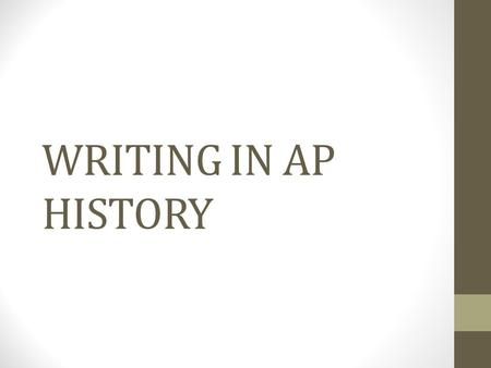 WRITING IN AP HISTORY.