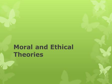 Moral and Ethical Theories. - John Rawls, A Theory of Justice A conception of justice cannot be deduced from self-evident premises or conditions on principles;