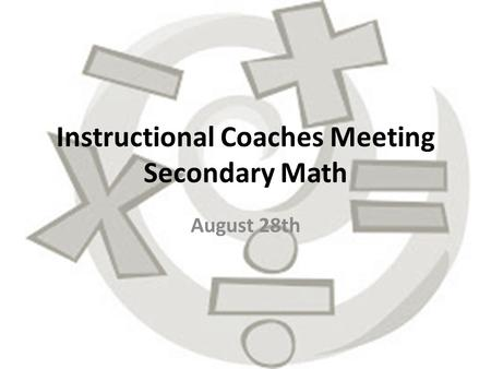 Instructional Coaches Meeting Secondary Math August 28th.