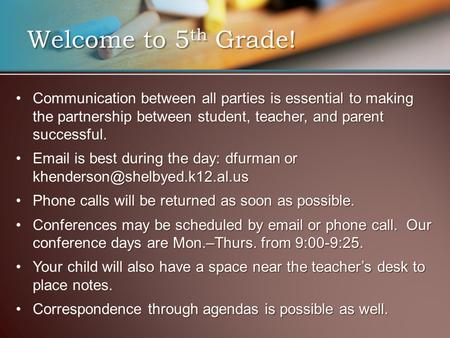 Welcome to 5 th Grade! Communication between all parties is essential to making the partnership between student, teacher, and parent successful.Communication.