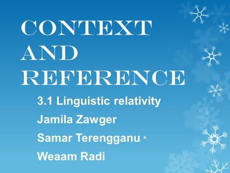 Context and Reference 3.1 Linguistic relativity Jamila Zawger Samar Terengganu * Weaam Radi.