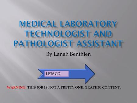 By Lanah Benthien WARNING: THIS JOB IS NOT A PRETTY ONE. GRAPHIC CONTENT.