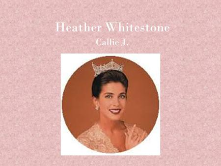 Heather Whitestone Callie J.. Birth of Heather Whitestone Heather Whitestone was born on February 24, 1973. She was born in Dothan, Alabama.