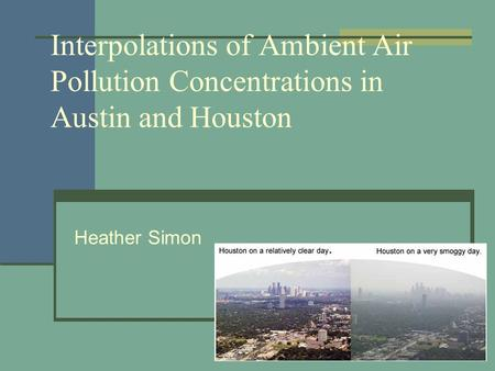 Interpolations of Ambient Air Pollution Concentrations in Austin and Houston Heather Simon.