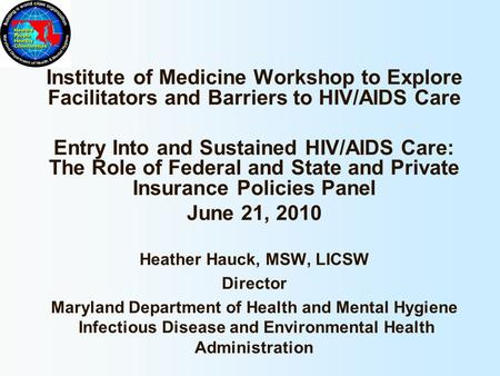 Institute of Medicine Workshop to Explore Facilitators and Barriers to HIV/AIDS Care Entry Into and Sustained HIV/AIDS Care: The Role of Federal and State.