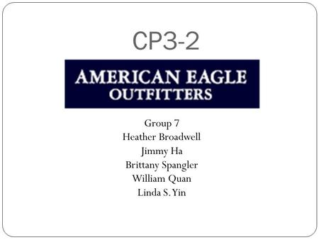 CP3-2 Group 7 Heather Broadwell Jimmy Ha Brittany Spangler William Quan Linda S. Yin.